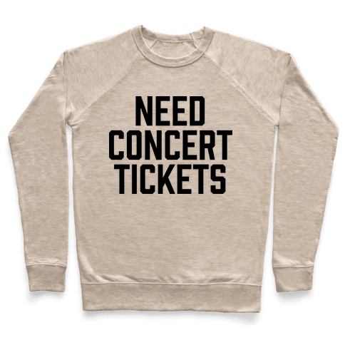 Need Concert Tickets Pullover