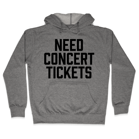 Need Concert Tickets Hooded Sweatshirt