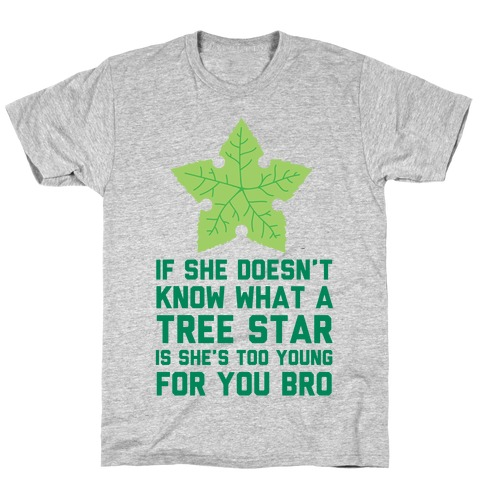 If She Doesn't Know What A Tree Star Is She's Too Young For You T-Shirt