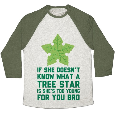 If She Doesn't Know What A Tree Star Is She's Too Young For You Baseball Tee