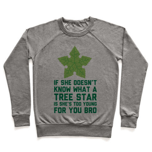 If She Doesn't Know What A Tree Star Is She's Too Young For You Pullover