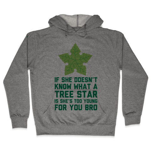 If She Doesn't Know What A Tree Star Is She's Too Young For You Hooded Sweatshirt