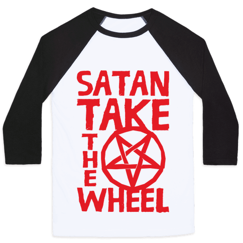 Satan Take The Wheel Baseball Tee