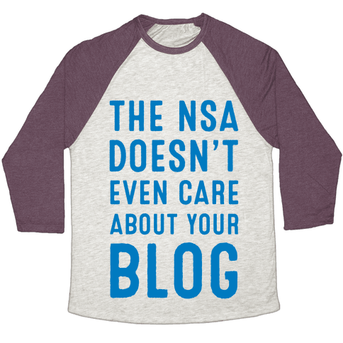 The NSA Doesn't Even Care about Your Blog Baseball Tee