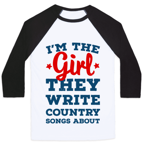 I'm the Girl They Write Country Songs About. Baseball Tee