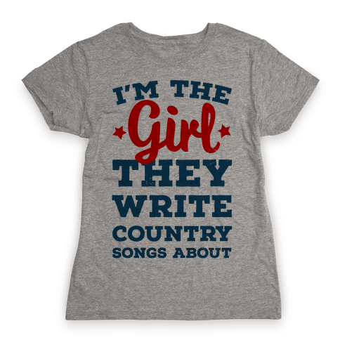 I'm the Girl They Write Country Songs About. Womens T-Shirt