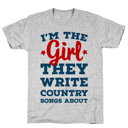 I'm the Girl They Write Country Songs About. Mens T-Shirt