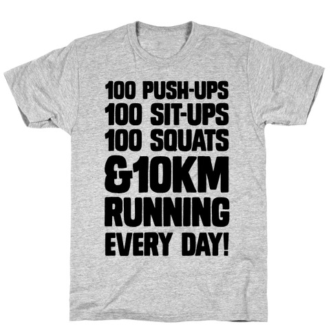 100 pushups, 100 sit-ups, 100 squats and 10 km Running Every Day! T-Shirt