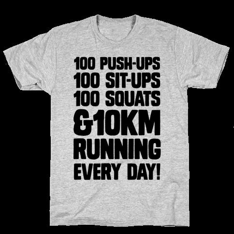 100 pushups, 100 sit-ups, 100 squats and 10 km Running Every Day! Mens T-Shirt