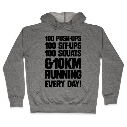 100 pushups, 100 sit-ups, 100 squats and 10 km Running Every Day! Hooded Sweatshirt
