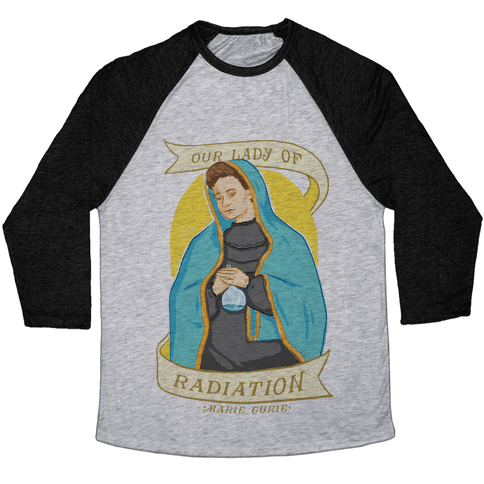 Marie Curie: Our Lady Of Radiation Baseball Tee