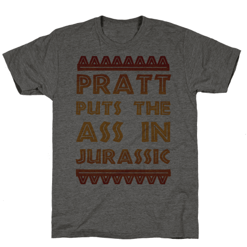 Pratt Puts the Ass in Jurassic Mens T-Shirt