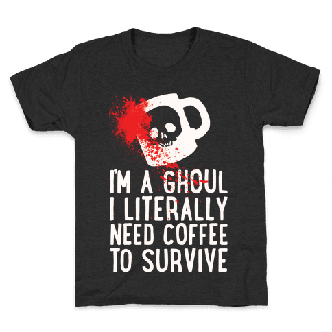 I'm A Ghoul I Literally Need Coffee To Survive Kids T-Shirt