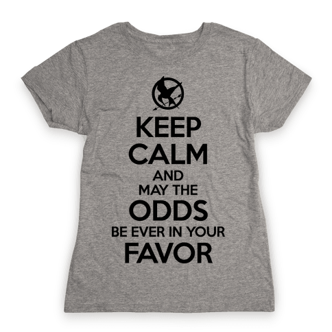 Keep Calm And May The Odds Ever Be In Your Favor Womens T-Shirt