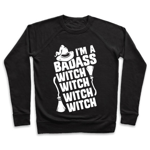I'm A Badass Witch Witch Witch Witch Pullover