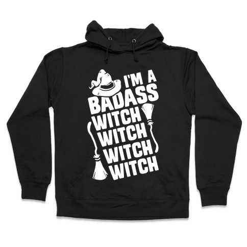 I'm A Badass Witch Witch Witch Witch Hooded Sweatshirt