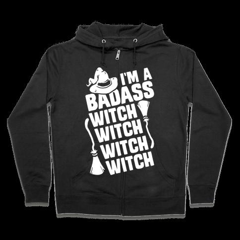 I'm A Badass Witch Witch Witch Witch Zip Hoodie