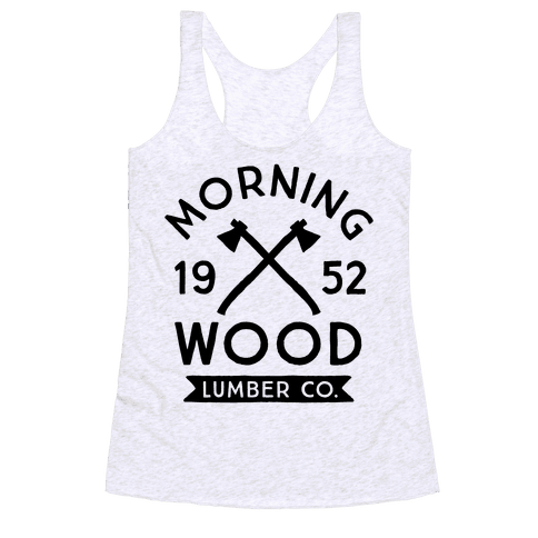 Morning Wood Lumber Co Racerback Tank Top