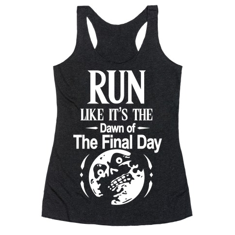Run Like It's The Dawn Of The Final Day Racerback Tank Top