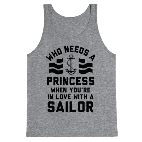 Who Needs A Princess When You're In Love With A Sailor (Navy) Tank Top