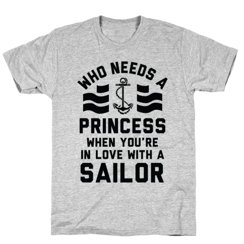 Who Needs A Princess When You're In Love With A Sailor (Navy) T-Shirt