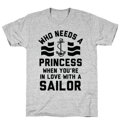 Who Needs A Princess When You're In Love With A Sailor (Navy) Mens T-Shirt