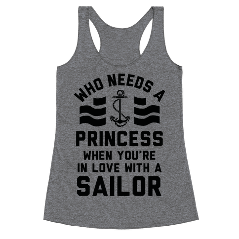 Who Needs A Princess When You're In Love With A Sailor (Navy) Racerback Tank Top