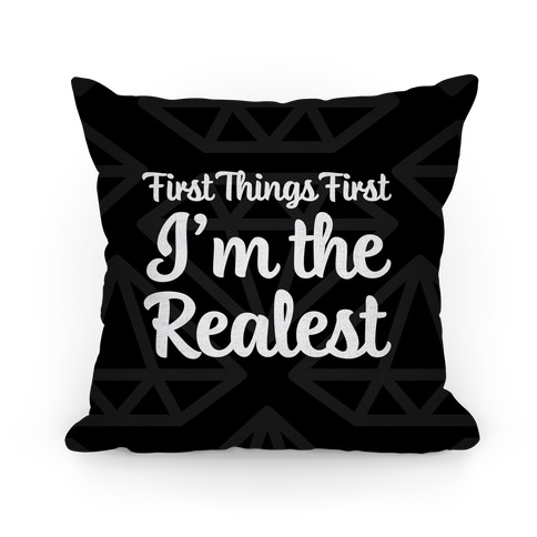 First Things First I'm The Realest Pillow