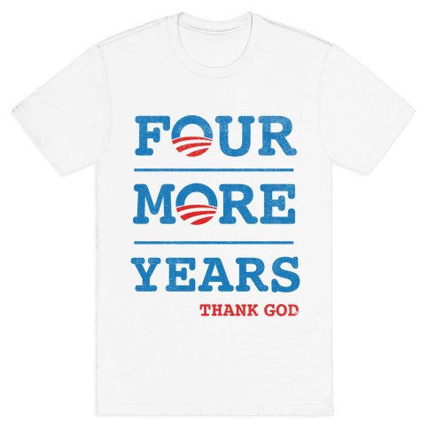 Four More Years (Thank God) Mens T-Shirt