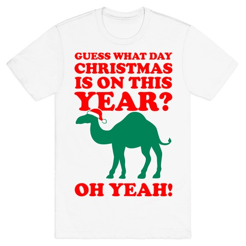Guess What Day Christmas is on this Year? (Humpday Christmas) T-Shirt