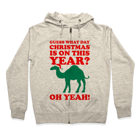 Guess What Day Christmas is on this Year? (Humpday Christmas) Zip Hoodie