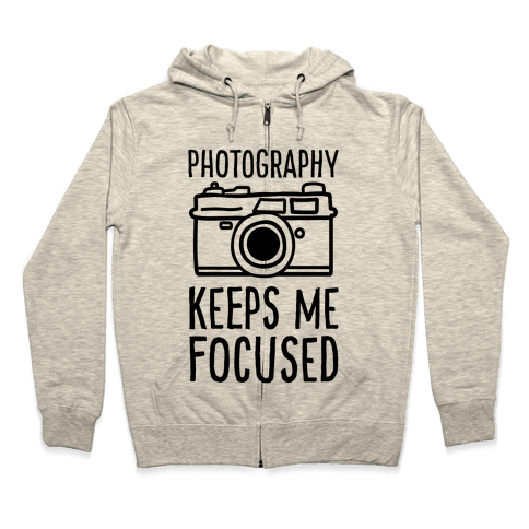Photography Keeps Me Focused Zip Hoodie