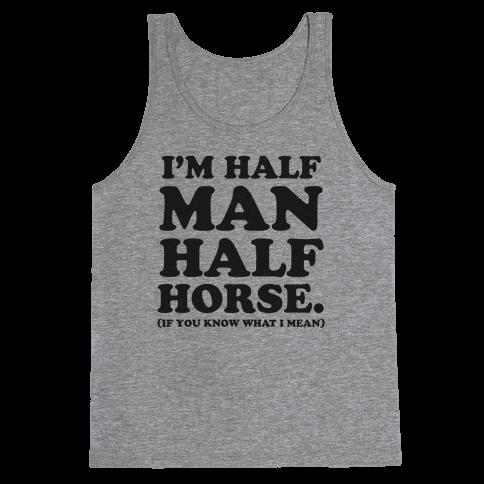 I'm Half Horse Tank Top