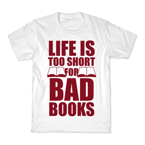 Life Is Too Short For Bad Books Kids T-Shirt
