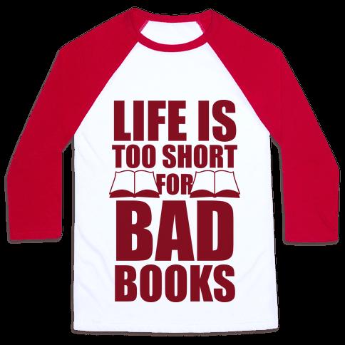 Life Is Too Short For Bad Books Baseball Tee