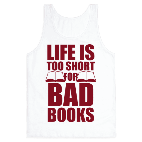 Life Is Too Short For Bad Books Tank Top