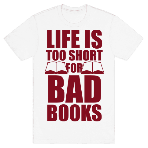 Life Is Too Short For Bad Books Mens T-Shirt
