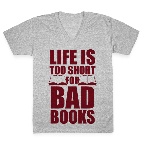 Life Is Too Short For Bad Books V-Neck Tee Shirt