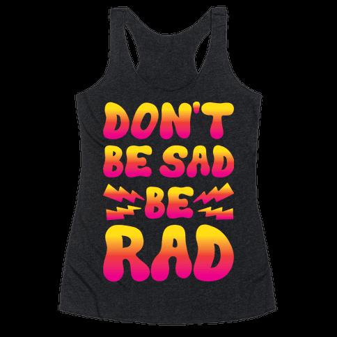 Don't Be Sad Be Rad Racerback Tank Top