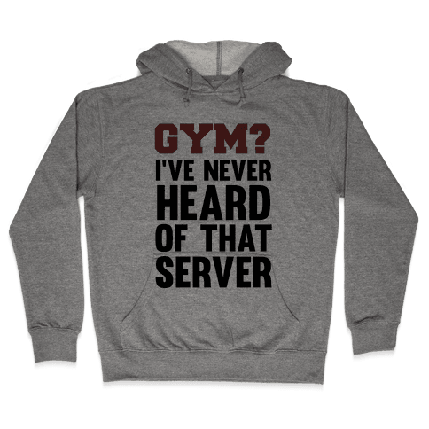 Gym? I've Never Heard of That Server Hooded Sweatshirt