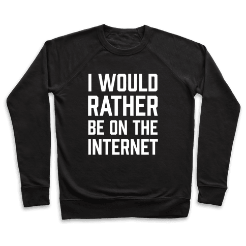 I Would Rather Be On The Internet Pullover