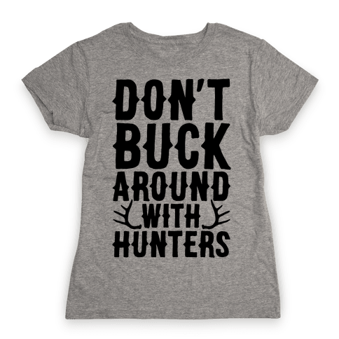 Don't Buck Around With Hunters Womens T-Shirt