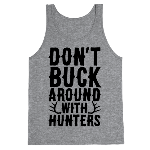 Don't Buck Around With Hunters Tank Top