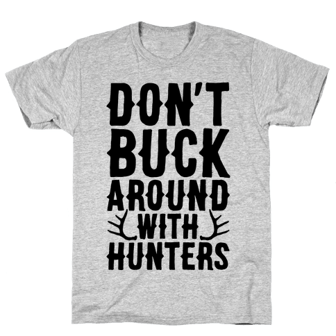 Don't Buck Around With Hunters Mens T-Shirt