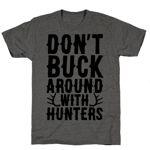 Don't Buck Around With Hunters