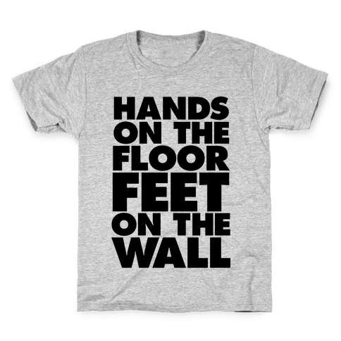 Hands On The Floor, Feet On The Wall Kids T-Shirt