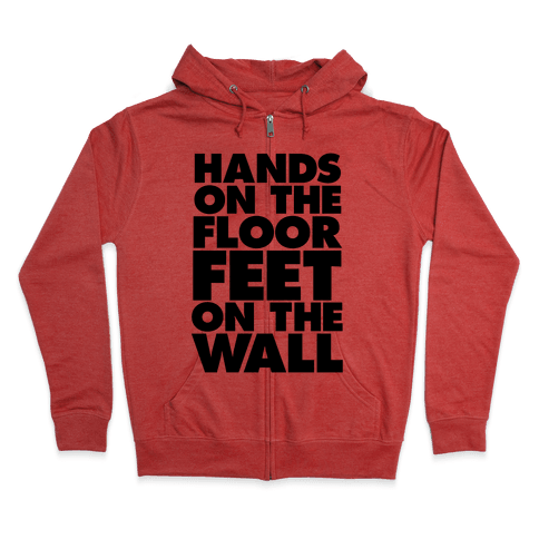Hands On The Floor, Feet On The Wall Zip Hoodie