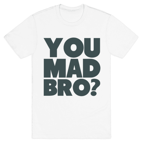 You Mad Bro? Mens T-Shirt
