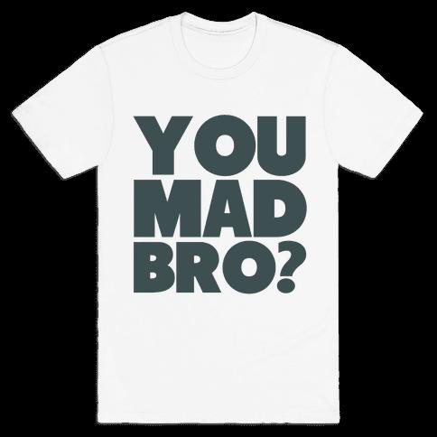 You Mad Bro? Mens T-Shirt
