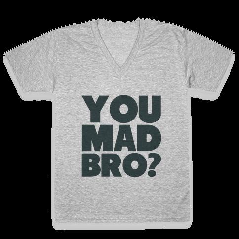 You Mad Bro? V-Neck Tee Shirt